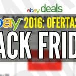 Ebay viernes negro 2016 Black Friday 2016