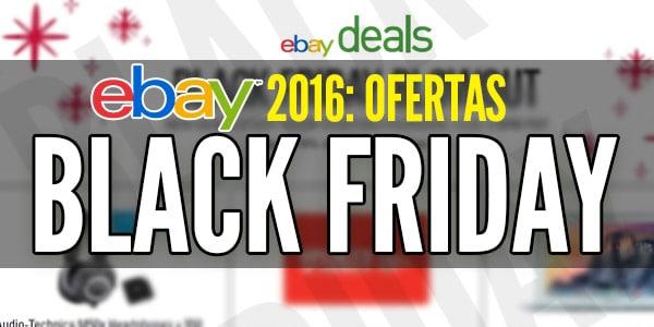 Ebay viernes negro 2016 Black Friday 2016