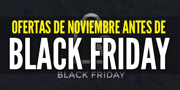 Ofertas De Noviembre Antes De Black Friday
